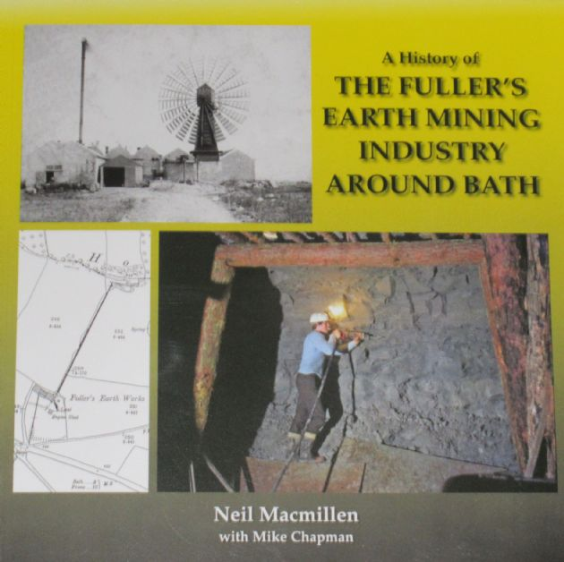 A History of the Fuller's Earth Mining Industry around Bath, by Neil Macmillen, with Mike Chapman